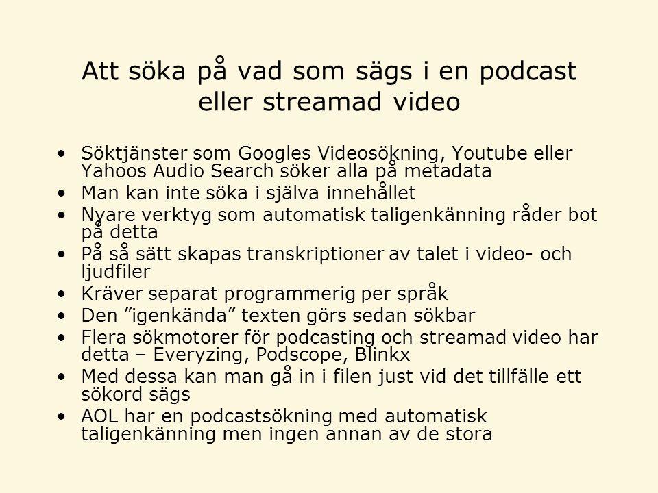 Att söka på vad som sägs i en podcast eller streamad video •Söktjänster som Googles Videosökning, Youtube eller Yahoos Audio Search söker alla på meta