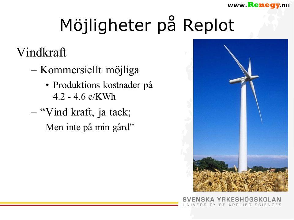 www..nu Möjligheter på Replot Vindkraft –Kommersiellt möjliga •Produktions kostnader på 4.2 - 4.6 c/KWh – Vind kraft, ja tack; Men inte på min gård