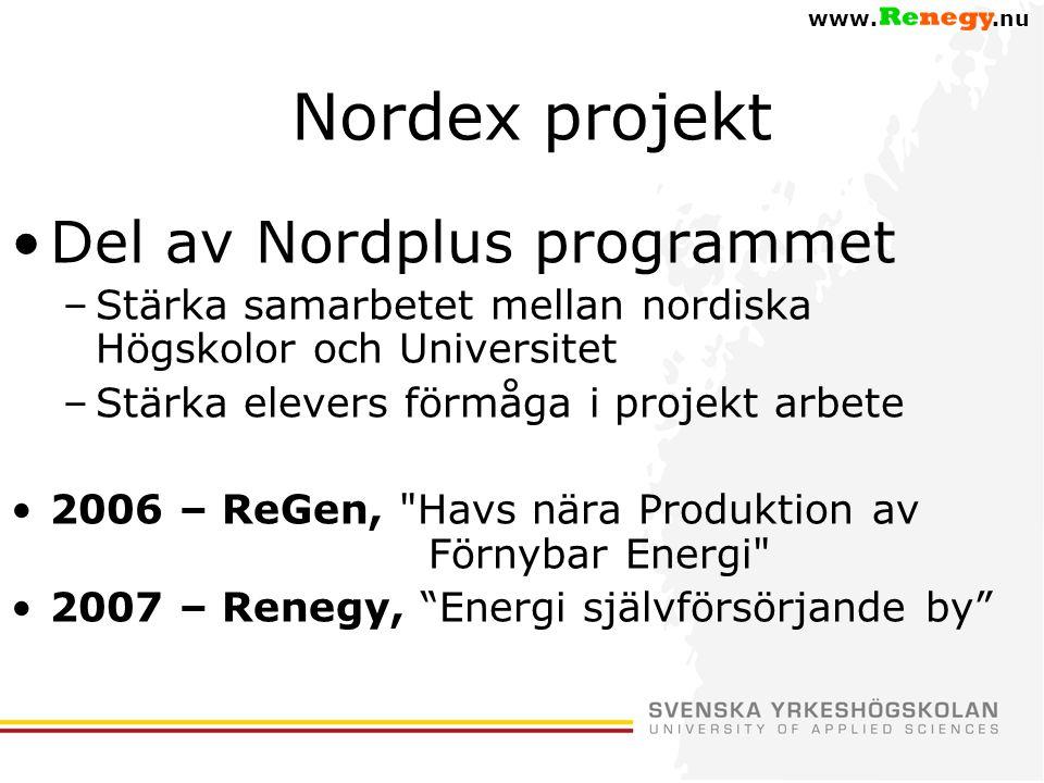 www..nu Nordex projekt •Del av Nordplus programmet –Stärka samarbetet mellan nordiska Högskolor och Universitet –Stärka elevers förmåga i projekt arbete •2006 – ReGen, Havs nära Produktion av Förnybar Energi •2007 – Renegy, Energi självförsörjande by