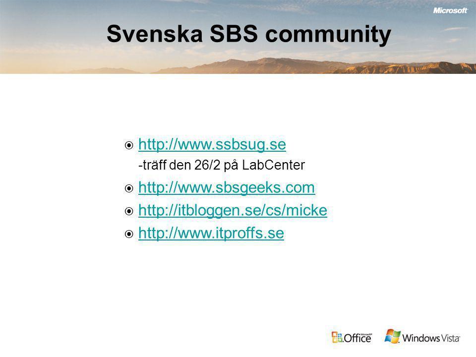 Svenska SBS community  http://www.ssbsug.se http://www.ssbsug.se -träff den 26/2 på LabCenter  http://www.sbsgeeks.com http://www.sbsgeeks.com  http://itbloggen.se/cs/micke http://itbloggen.se/cs/micke  http://www.itproffs.se http://www.itproffs.se