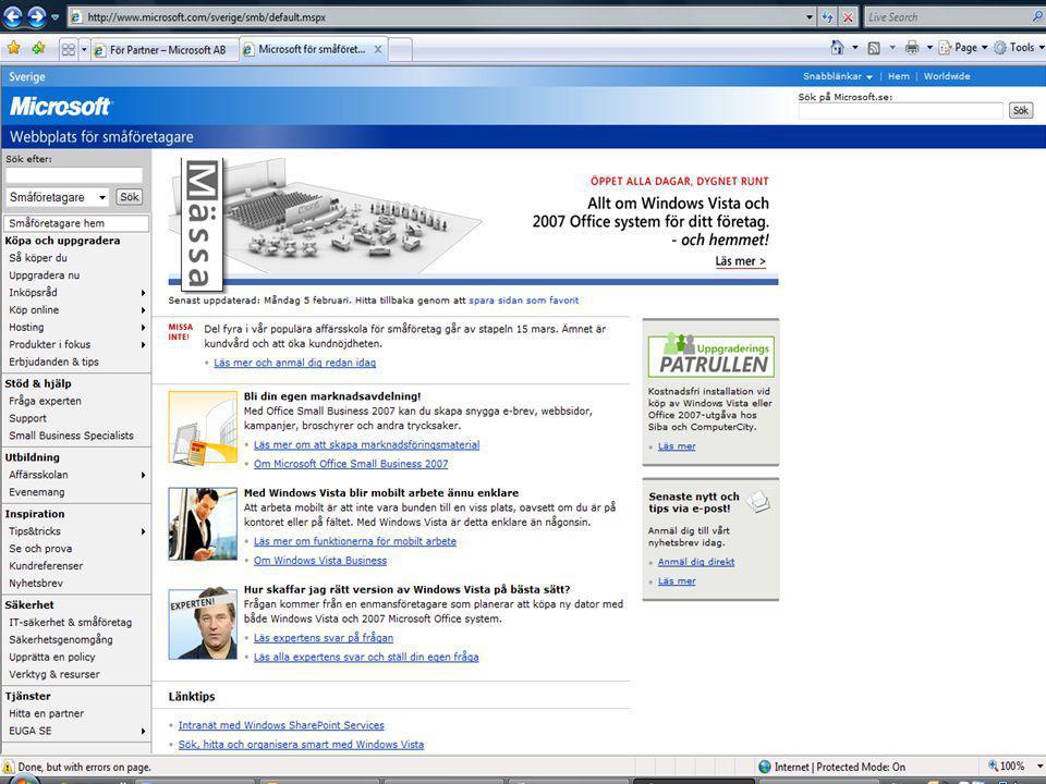 Skyltmaterial •Vid köp av min 6 st boxar av kombination Windows Vista och Office 2007 Standard, Small Business Edition eller Pro får man tillgång till skyltmaterial •Paketet går endast att få i samband med orderläggning hos distributör •Paketet omfattar följande enheter: –Tomboxar Office samt Vista för att öka synlighet i butik –Försäljningsguider – viktigaste säljargumenten och översikt av tillgängliga produktversioner/innehåll –Broschyrer Office/Vista – för slutkund 3 ex och sedan finns fler att beställa på Marknadsbyrån efter lansering –Produktboxar av Office och Vista för skyltning i fönster och i butik –Affischer – dubbelsidig Office/Vista –PC autodemo att installera på demodatorer i butik •Övrigt att beställa från Marknadsbyrån –Online material –Partner toolkit – presentationer, produktspecifikationer, sälj Office/Vista på 30 sekunder –Musmattor –Vepor för events Office och Vista – max 2 per kund i samband med bokning av seminariepaket –Texter, boxshots, bilder, logotyper för annonsering, inbjudningar och DM