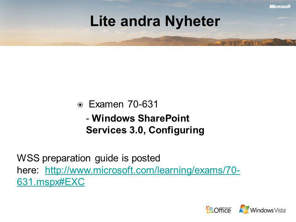 Lite andra Nyheter  Examen 70-631 - Windows SharePoint Services 3.0, Configuring WSS preparation guide is posted here: http://www.microsoft.com/learning/exams/70- 631.mspx#EXChttp://www.microsoft.com/learning/exams/70- 631.mspx#EXC