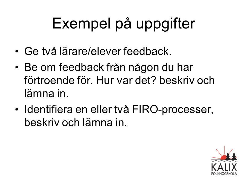 Exempel på uppgifter •Ge två lärare/elever feedback. •Be om feedback från någon du har förtroende för. Hur var det? beskriv och lämna in. •Identifiera