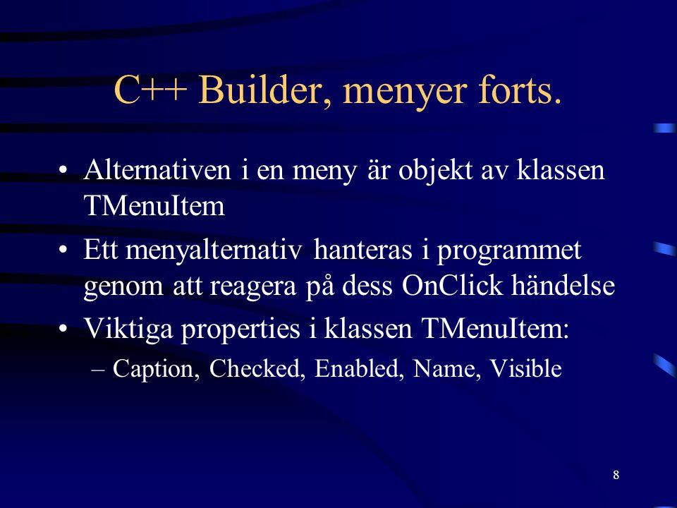 8 C++ Builder, menyer forts. •Alternativen i en meny är objekt av klassen TMenuItem •Ett menyalternativ hanteras i programmet genom att reagera på des