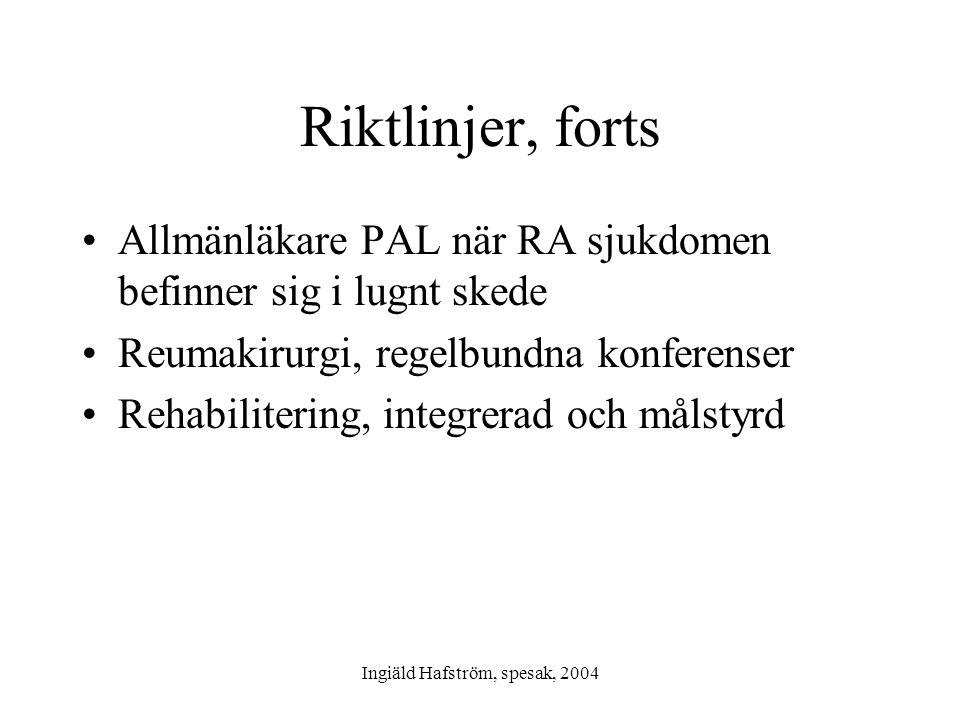 Ingiäld Hafström, spesak, 2004 Riktlinjer, forts •Allmänläkare PAL när RA sjukdomen befinner sig i lugnt skede •Reumakirurgi, regelbundna konferenser