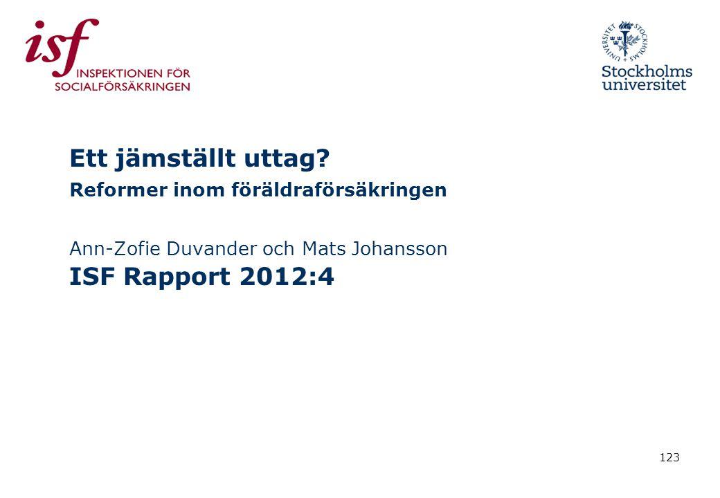 123 Ett jämställt uttag? Reformer inom föräldraförsäkringen Ann-Zofie Duvander och Mats Johansson ISF Rapport 2012:4