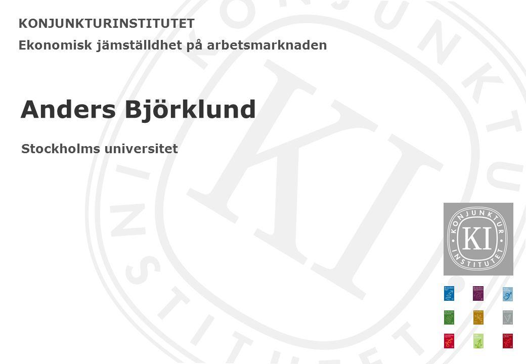 KONJUNKTURINSTITUTET Ekonomisk jämställdhet på arbetsmarknaden Anders Björklund Stockholms universitet