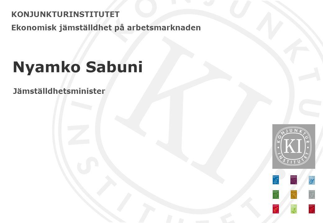 KONJUNKTURINSTITUTET Ekonomisk jämställdhet på arbetsmarknaden Nyamko Sabuni Jämställdhetsminister
