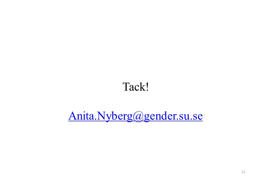 22 Tack! Anita.Nyberg@gender.su.se
