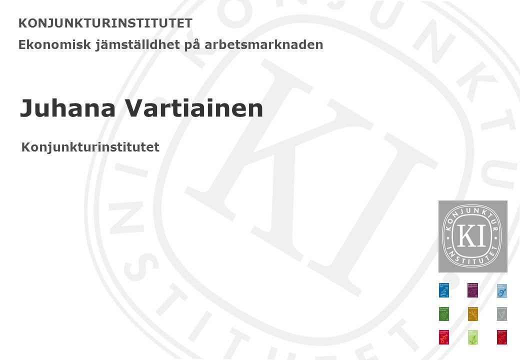 KONJUNKTURINSTITUTET Ekonomisk jämställdhet på arbetsmarknaden Juhana Vartiainen Konjunkturinstitutet