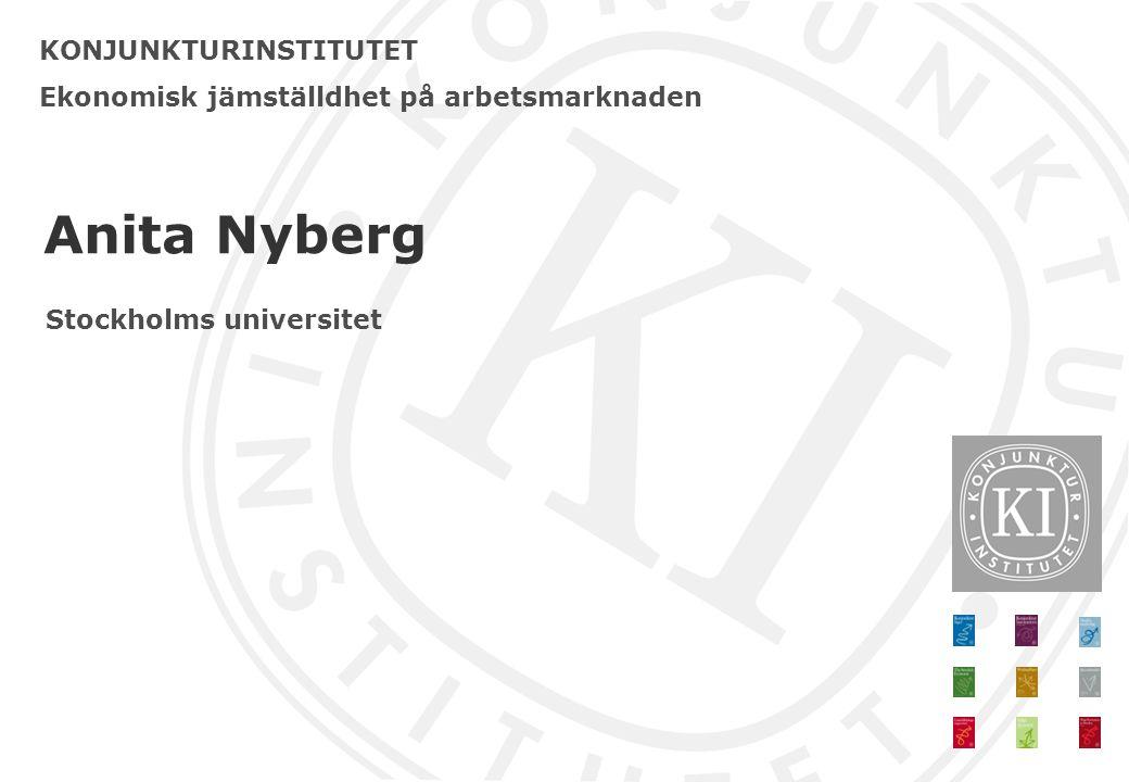 KONJUNKTURINSTITUTET Ekonomisk jämställdhet på arbetsmarknaden Anita Nyberg Stockholms universitet