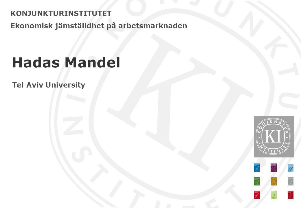 KONJUNKTURINSTITUTET Ekonomisk jämställdhet på arbetsmarknaden Hadas Mandel Tel Aviv University
