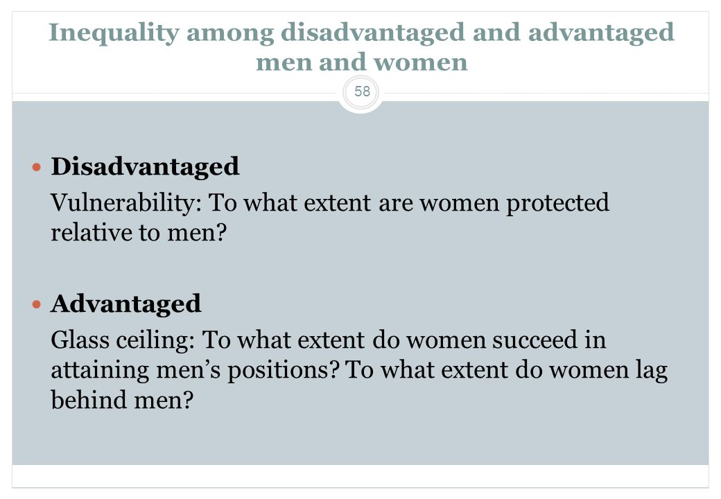 58 Inequality among disadvantaged and advantaged men and women  Disadvantaged Vulnerability: To what extent are women protected relative to men?  Ad