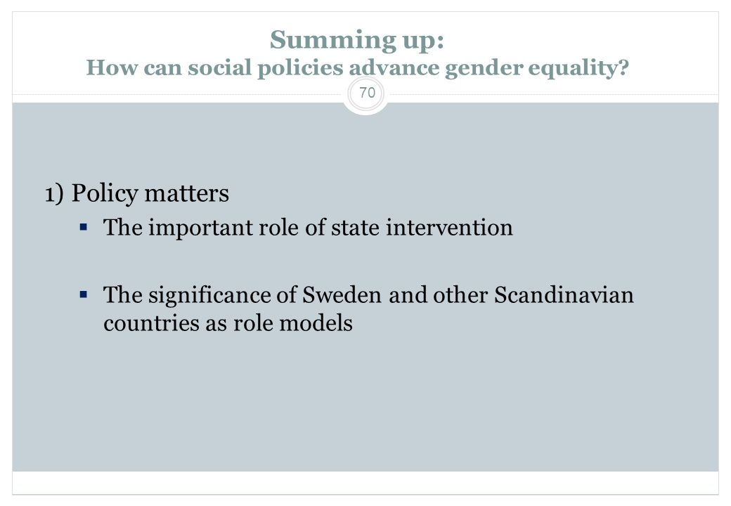 70 Summing up: How can social policies advance gender equality.
