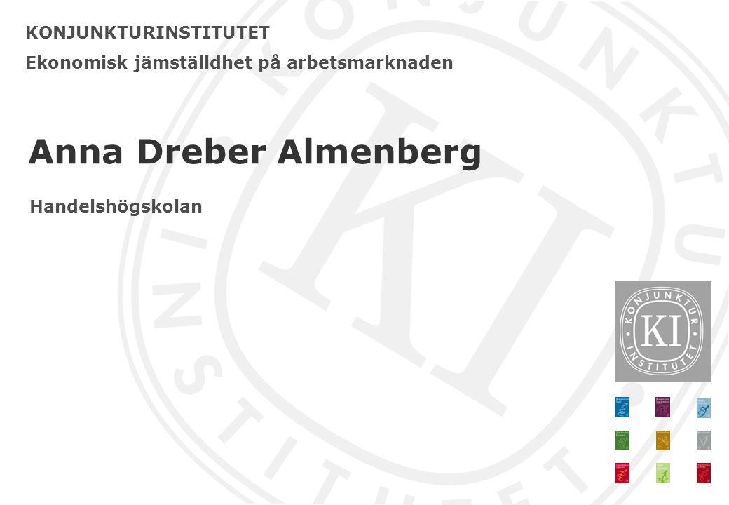 KONJUNKTURINSTITUTET Ekonomisk jämställdhet på arbetsmarknaden Anna Dreber Almenberg Handelshögskolan