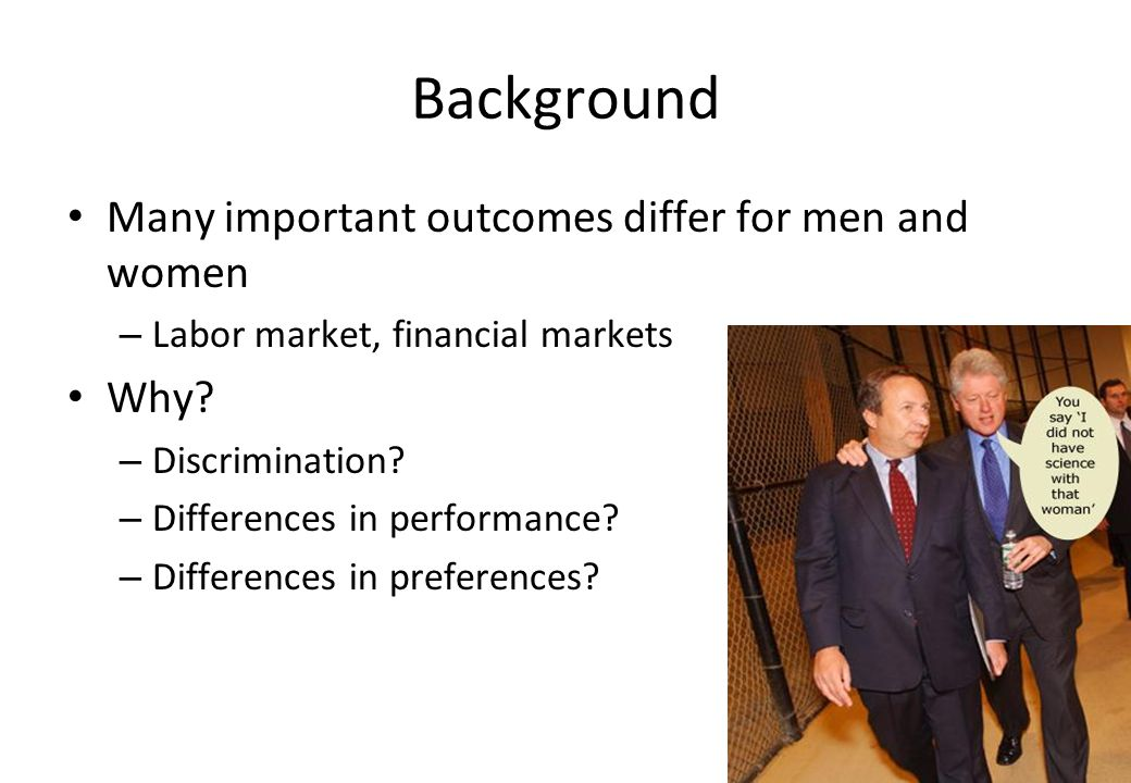 76 Background • Many important outcomes differ for men and women – Labor market, financial markets • Why.