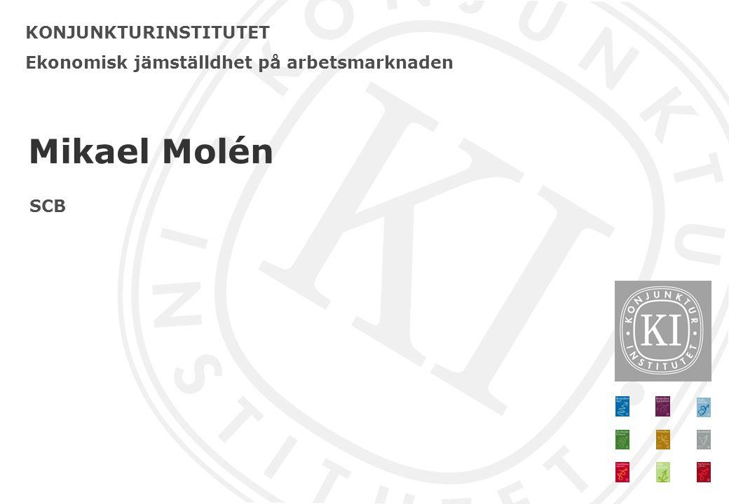 KONJUNKTURINSTITUTET Ekonomisk jämställdhet på arbetsmarknaden Mikael Molén SCB