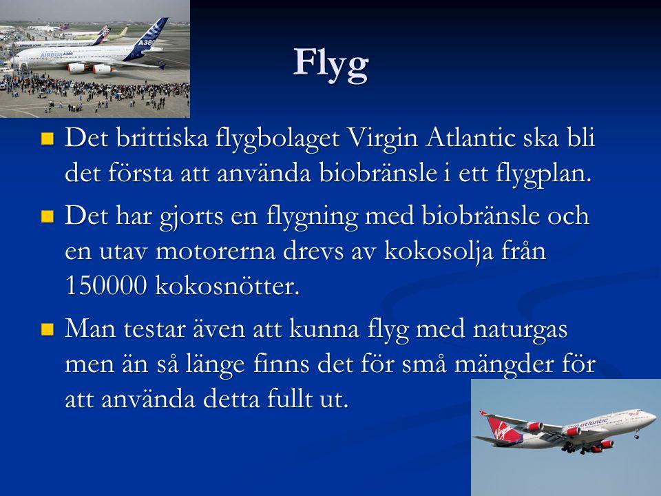 Flyg  Det brittiska flygbolaget Virgin Atlantic ska bli det första att använda biobränsle i ett flygplan.  Det har gjorts en flygning med biobränsle