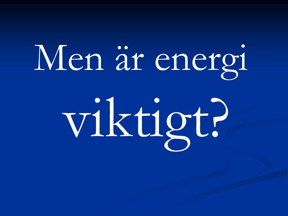 Men är energi viktigt?