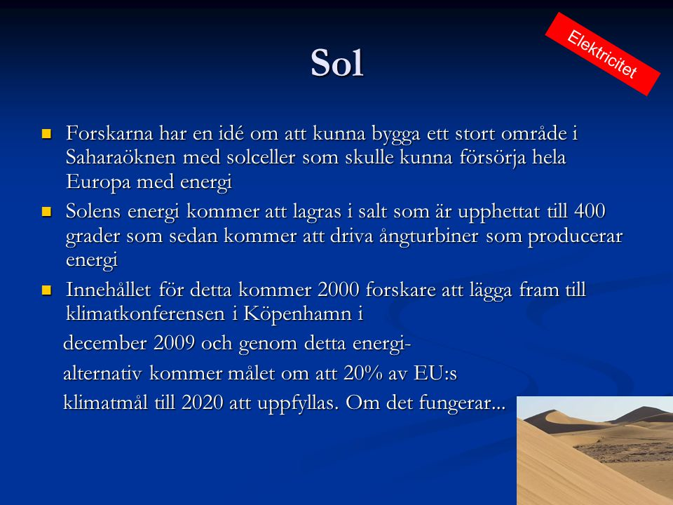 Sol  Forskarna har en idé om att kunna bygga ett stort område i Saharaöknen med solceller som skulle kunna försörja hela Europa med energi  Solens e