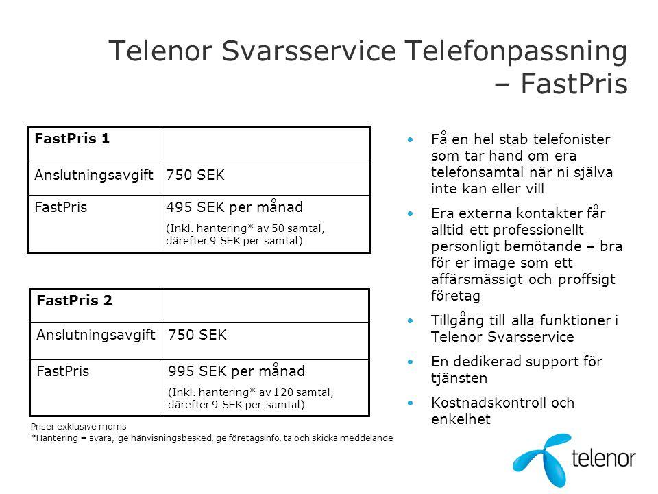 Telenor Svarsservice Telefonpassning – FastPris FastPris 1 495 SEK per månad (Inkl. hantering* av 50 samtal, därefter 9 SEK per samtal) FastPris 750 S