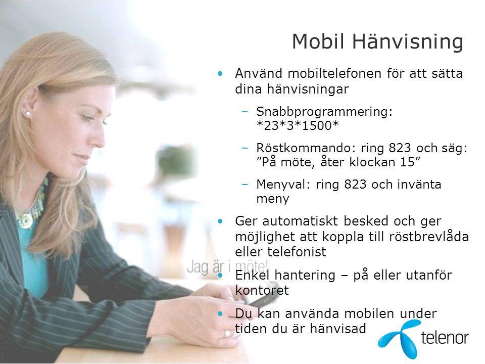"""Mobil Hänvisning •Använd mobiltelefonen för att sätta dina hänvisningar –Snabbprogrammering: *23*3*1500* –Röstkommando: ring 823 och säg: """"På möte, åt"""