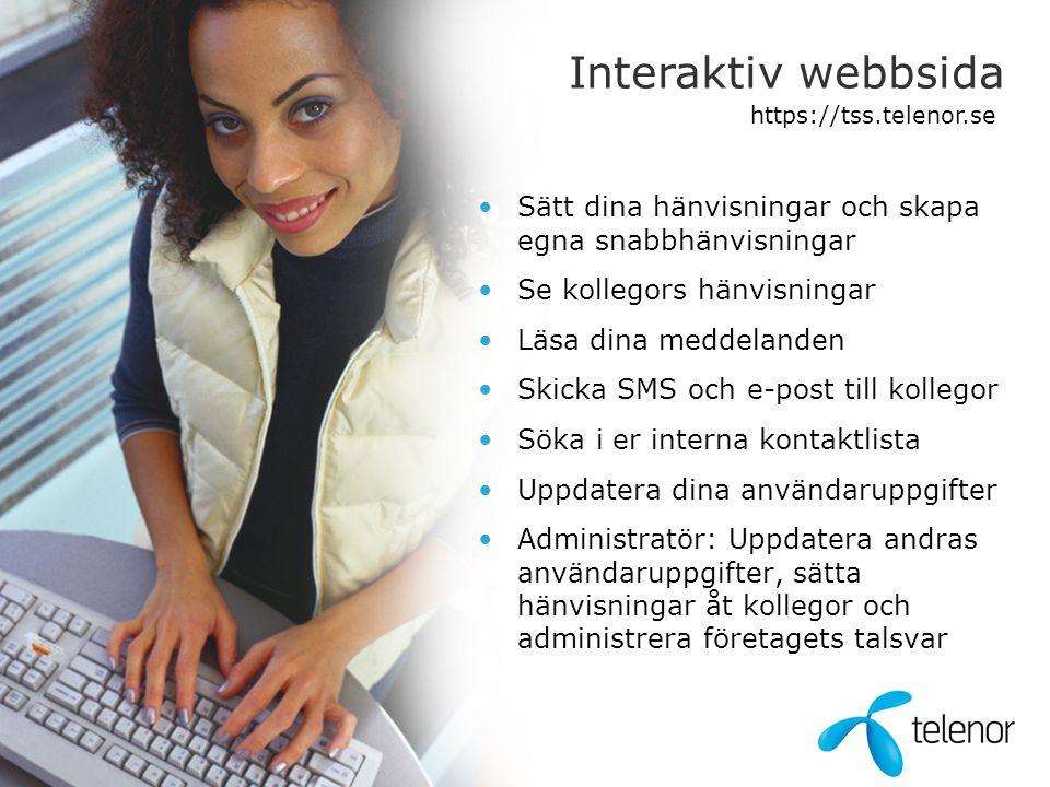 Interaktiv webbsida •Sätt dina hänvisningar och skapa egna snabbhänvisningar •Se kollegors hänvisningar •Läsa dina meddelanden •Skicka SMS och e-post