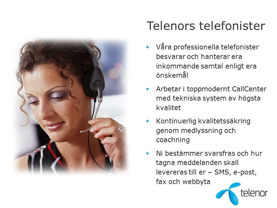 Telenors telefonister •Våra professionella telefonister besvarar och hanterar era inkommande samtal enligt era önskemål •Arbetar i toppmodernt CallCen