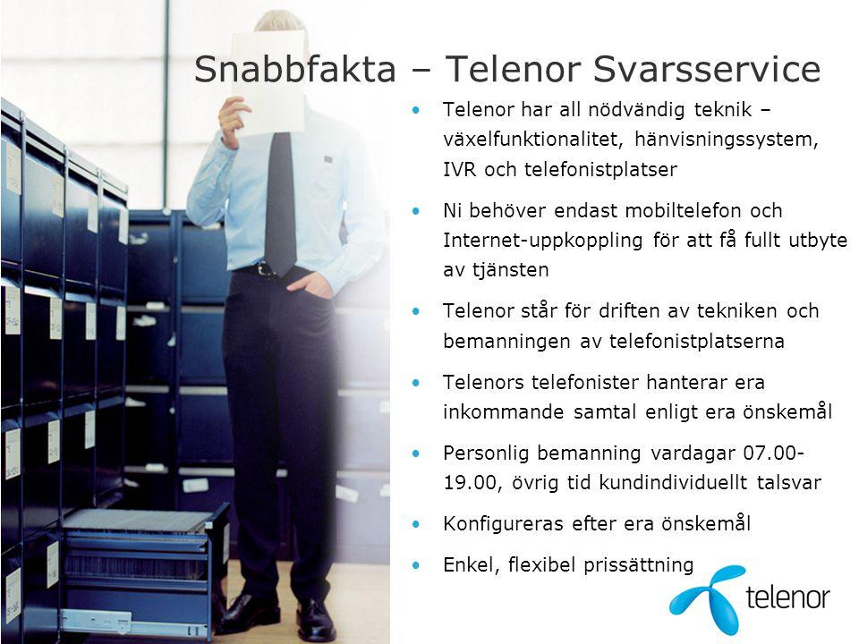Snabbfakta – Telenor Svarsservice •Telenor har all nödvändig teknik – växelfunktionalitet, hänvisningssystem, IVR och telefonistplatser •Ni behöver en