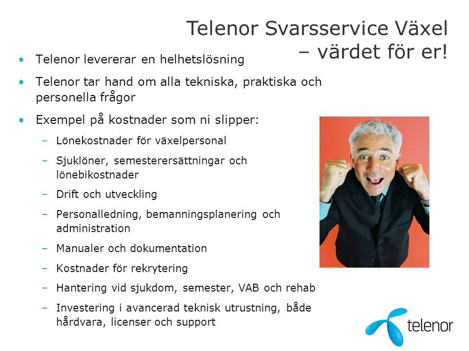 Telenor Svarsservice Växel – värdet för er! •Telenor levererar en helhetslösning •Telenor tar hand om alla tekniska, praktiska och personella frågor •