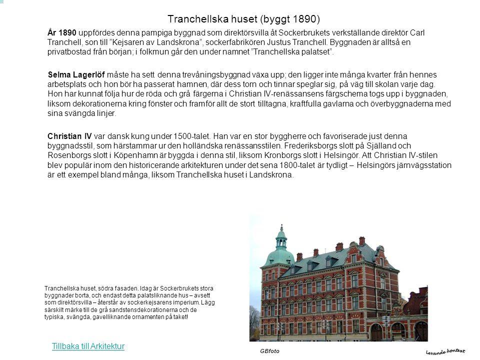 Tranchellska huset (byggt 1890) År 1890 uppfördes denna pampiga byggnad som direktörsvilla åt Sockerbrukets verkställande direktör Carl Tranchell, son