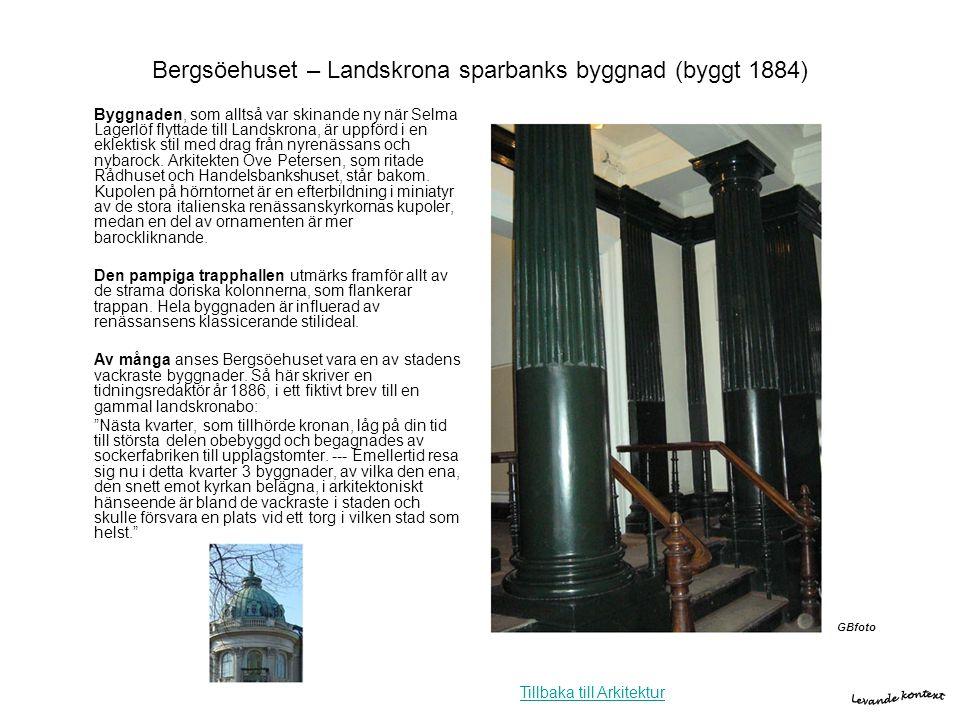 Bergsöehuset – Landskrona sparbanks byggnad (byggt 1884) Byggnaden, som alltså var skinande ny när Selma Lagerlöf flyttade till Landskrona, är uppförd
