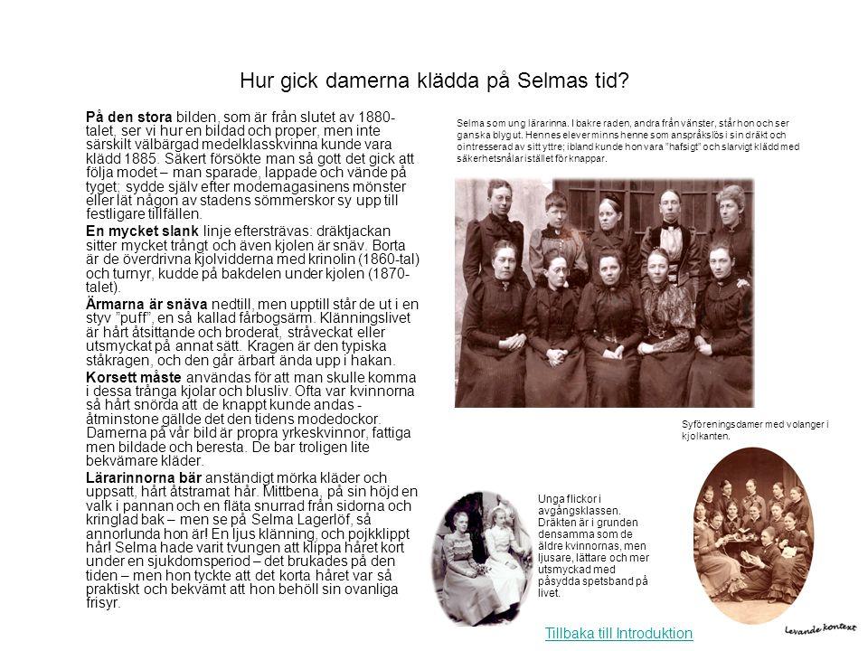 Hur gick damerna klädda på Selmas tid? På den stora bilden, som är från slutet av 1880- talet, ser vi hur en bildad och proper, men inte särskilt välb