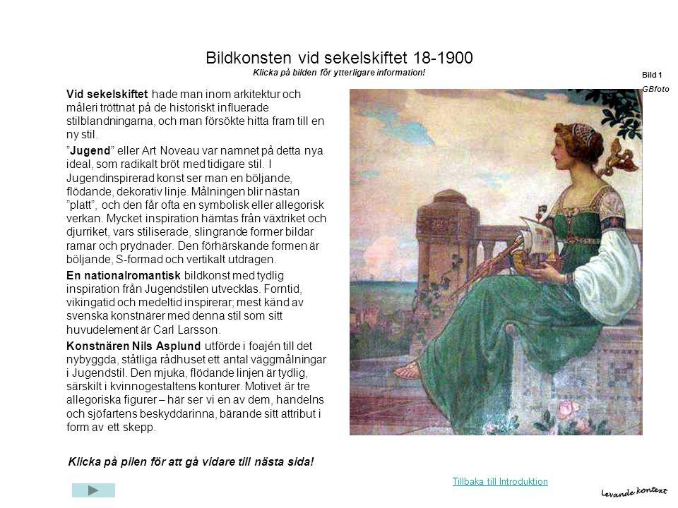 Bildkonsten vid sekelskiftet 18-1900 Klicka på bilden för ytterligare information! Vid sekelskiftet hade man inom arkitektur och måleri tröttnat på de