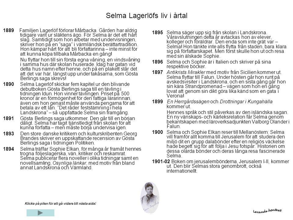 Selma Lagerlöfs liv i årtal 1889 Familjen Lagerlöf förlorar Mårbacka. Gården har aldrig tidigare varit ur släktens ägo. För Selma är det ett hårt slag