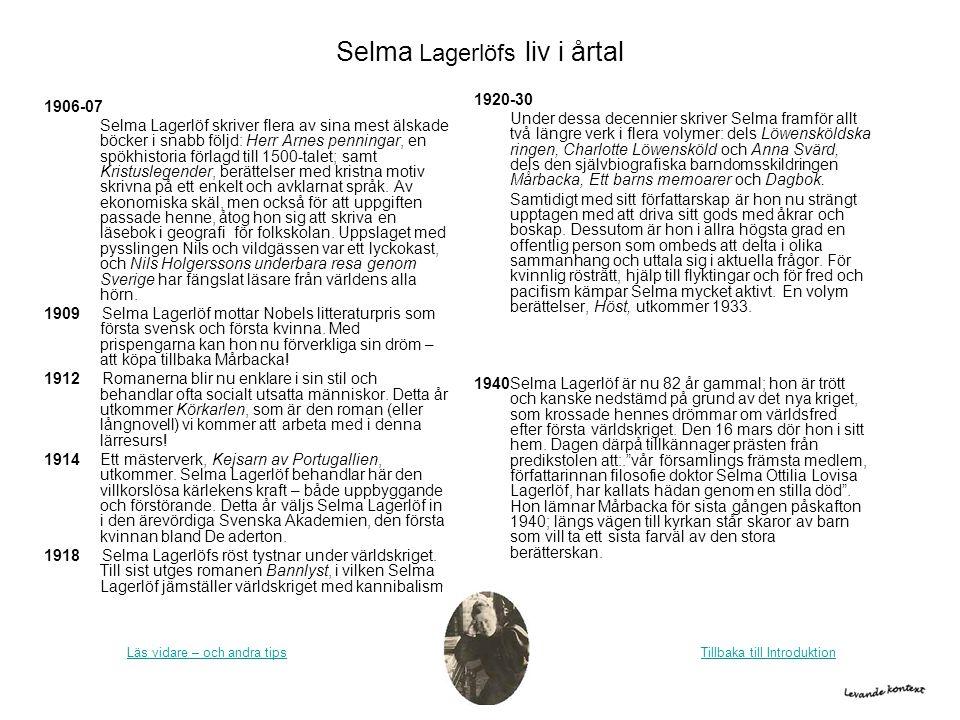 Selma Lagerlöfs liv i årtal 1906-07 Selma Lagerlöf skriver flera av sina mest älskade böcker i snabb följd: Herr Arnes penningar, en spökhistoria förl