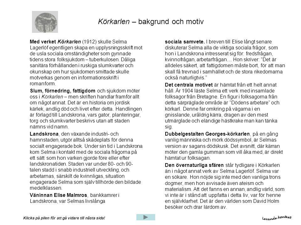 Körkarlen – bakgrund och motiv Med verket Körkarlen (1912) skulle Selma Lagerlöf egentligen skapa en upplysningsskrift mot de usla sociala omständighe