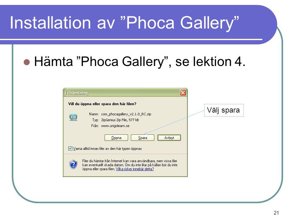 Installation av Phoca Gallery  Hämta Phoca Gallery , se lektion 4. Välj spara 21