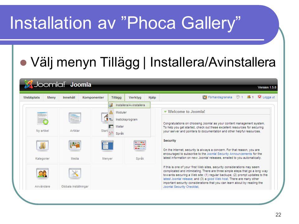 Installation av Phoca Gallery  Välj menyn Tillägg | Installera/Avinstallera 22