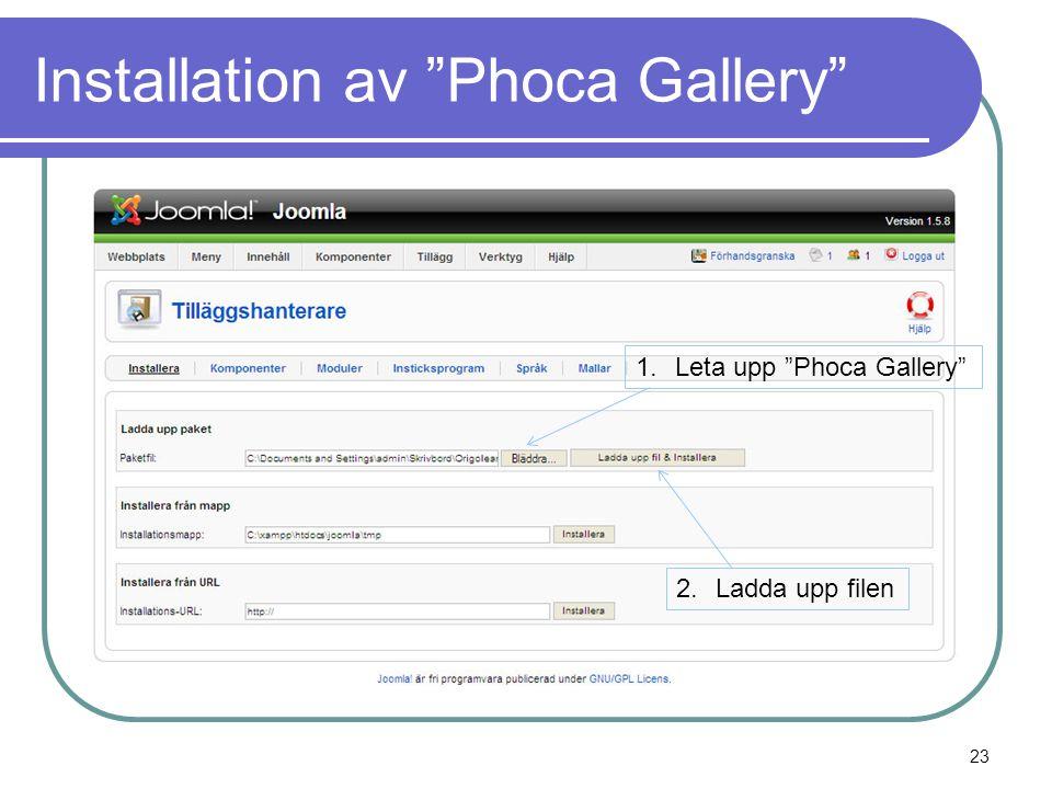 Installation av Phoca Gallery 1.Leta upp Phoca Gallery 2.Ladda upp filen 23
