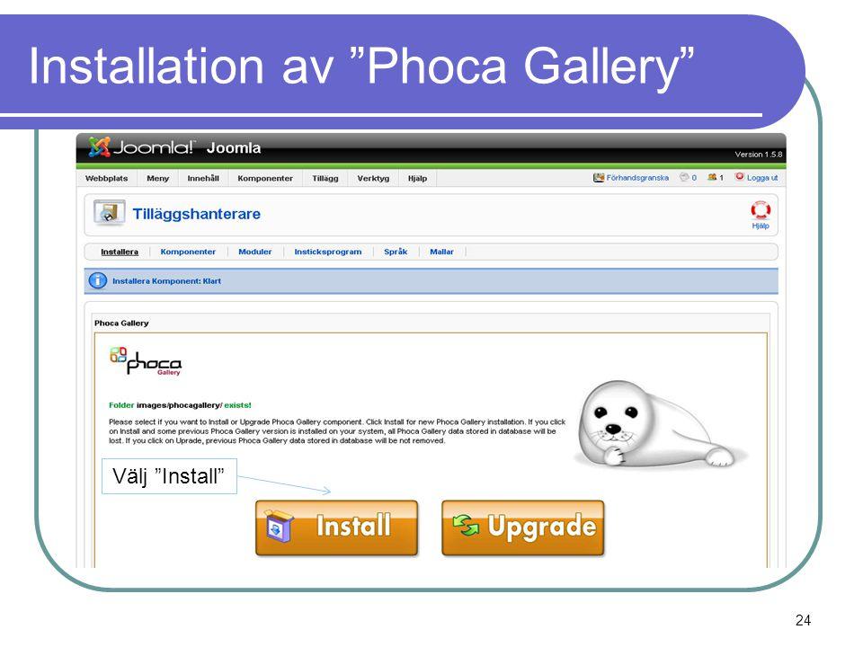 Installation av Phoca Gallery Välj Install 24