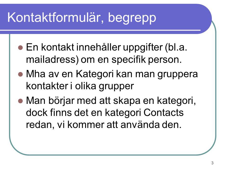 Skapa en Kontaktlänk i Huvudmenyn 1.Fyll i Länkens namn 3.Välj Spara 2.Välj Kontakt 14