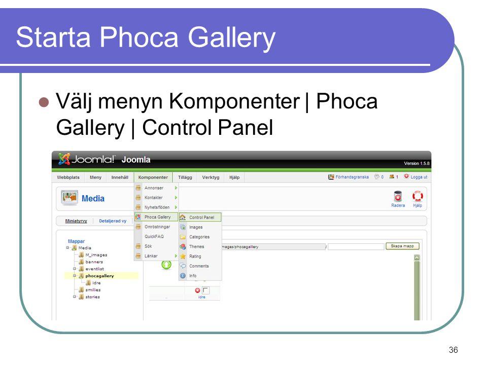 Starta Phoca Gallery  Välj menyn Komponenter | Phoca Gallery | Control Panel 36