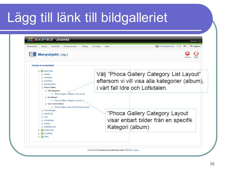 Lägg till länk till bildgalleriet Välj Phoca Gallery Category List Layout eftersom vi vill visa alla kategorier (album), i vårt fall Idre och Lofsdalen.
