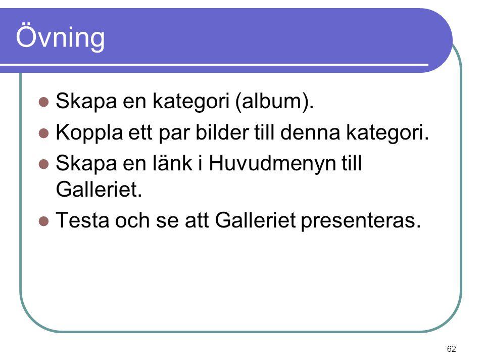 Övning  Skapa en kategori (album).  Koppla ett par bilder till denna kategori.