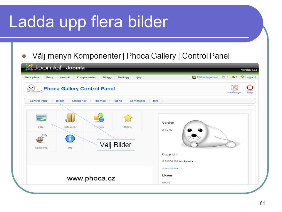 Ladda upp flera bilder  Välj menyn Komponenter | Phoca Gallery | Control Panel Välj Bilder 64