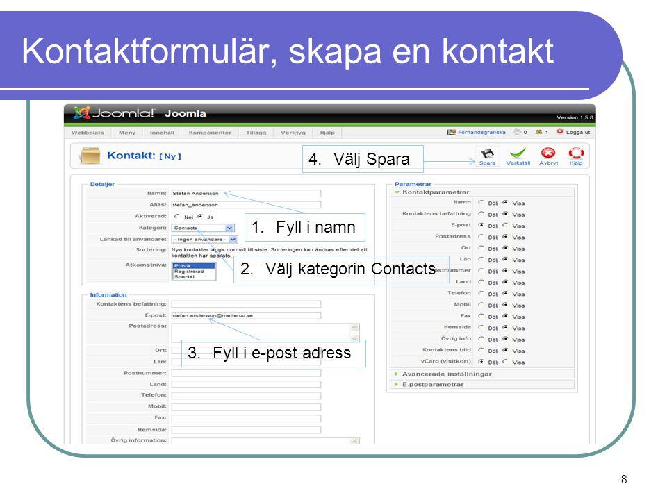 Kontaktformulär, skapa en kontakt 1.Fyll i namn 2.Välj kategorin Contacts 3.Fyll i e-post adress 4.Välj Spara 8