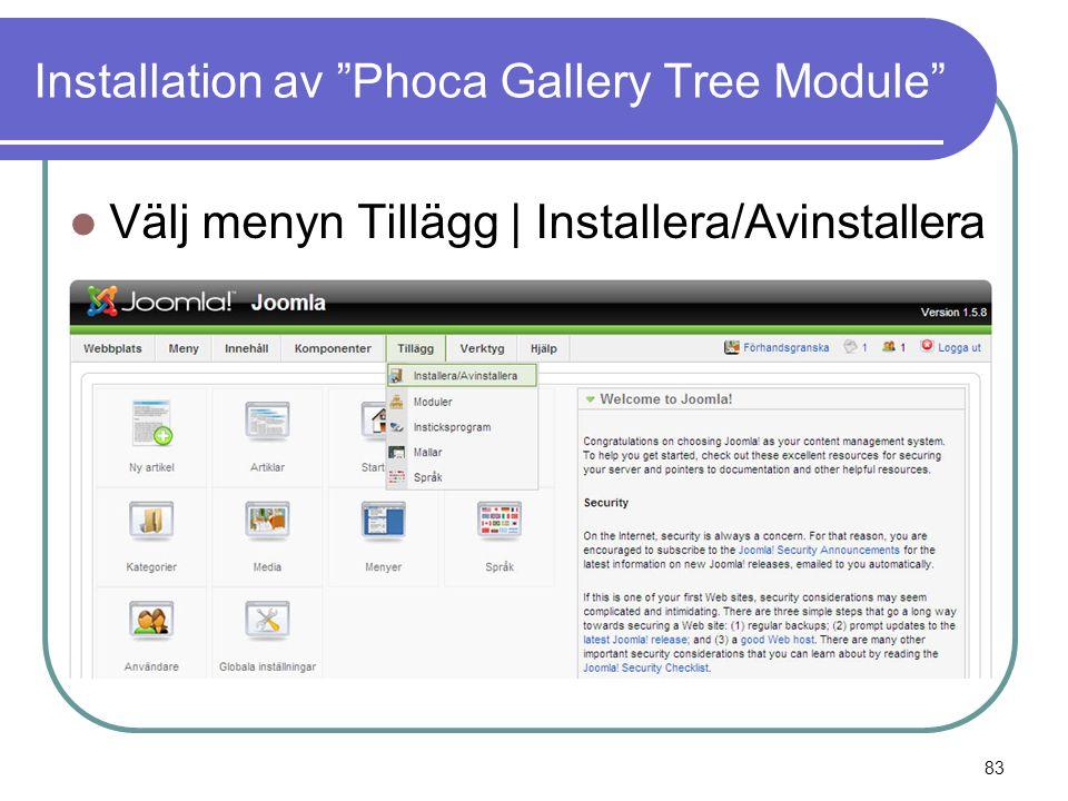Installation av Phoca Gallery Tree Module  Välj menyn Tillägg | Installera/Avinstallera 83