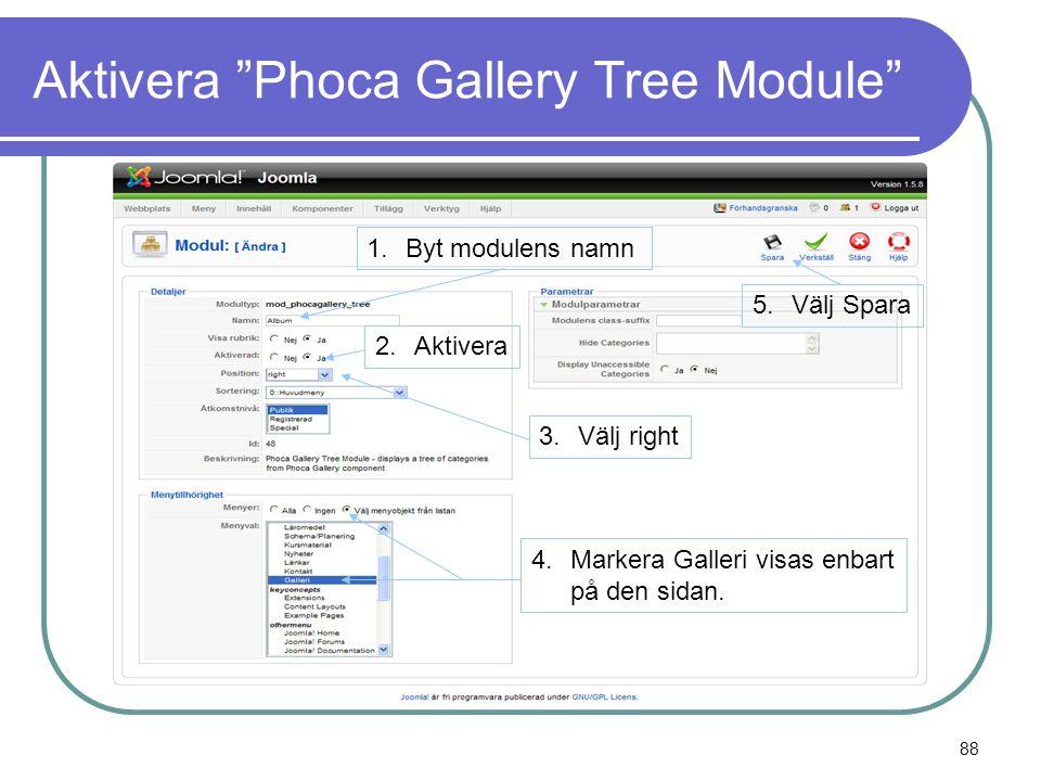 Aktivera Phoca Gallery Tree Module 1.Byt modulens namn 2.Aktivera 4.Markera Galleri visas enbart på den sidan.
