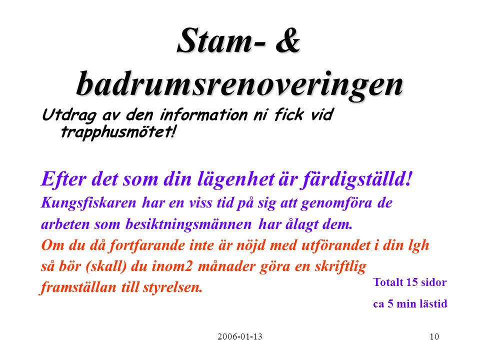 2006-01-1310 Stam- & badrumsrenoveringen Utdrag av den information ni fick vid trapphusmötet! Efter det som din lägenhet är färdigställd! Kungsfiskare